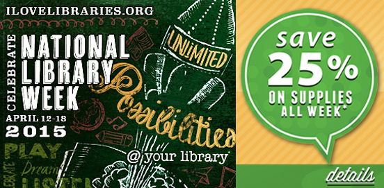 Celebrating National Library Week with Saving of 25% OFF Supply Orders!  Some Exclusions apply, Ends April19th, 2015