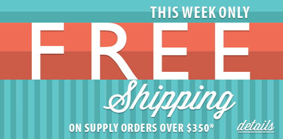 Spend $350 or More on Supplies and get Free Ground Shipping on all Supplies in order at Cart!  Some Exclusions apply.  Offer Ends May 24th 2015