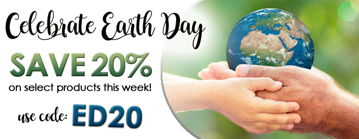 Earth Day Sale All Week; Ends April 21st, 2019!